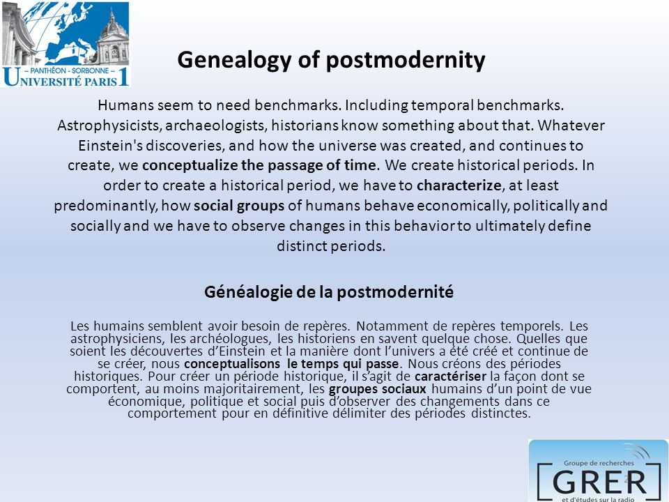 Genealogy of postmodernity Humans seem to need benchmarks. Including temporal benchmarks. Astrophysicists, archaeologists, historians know something a