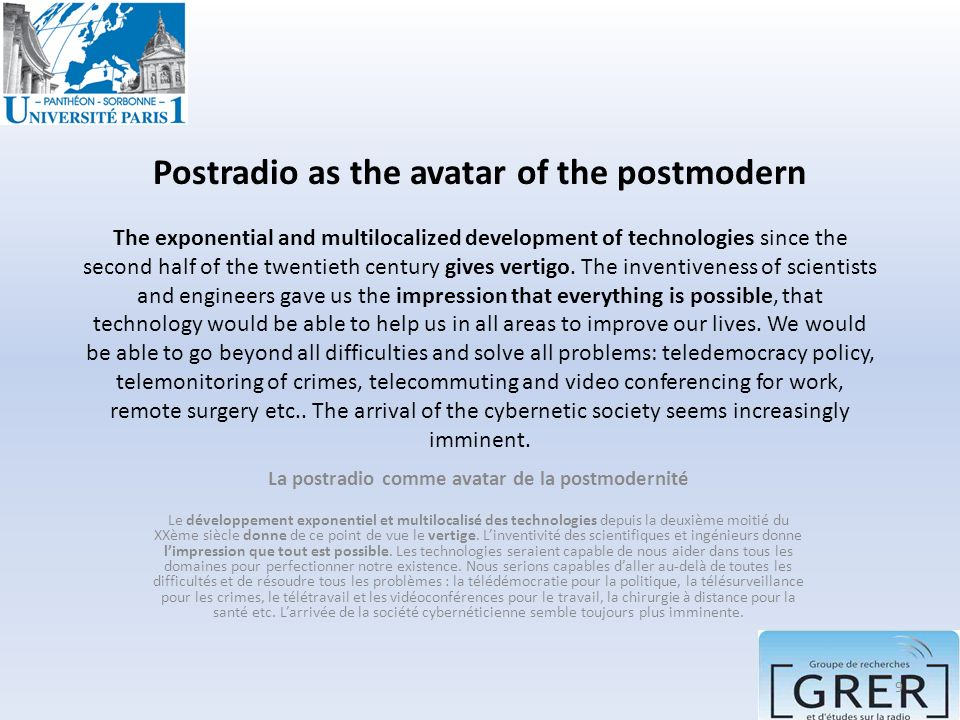 Postradio as the avatar of the postmodern The exponential and multilocalized development of technologies since the second half of the twentieth centur