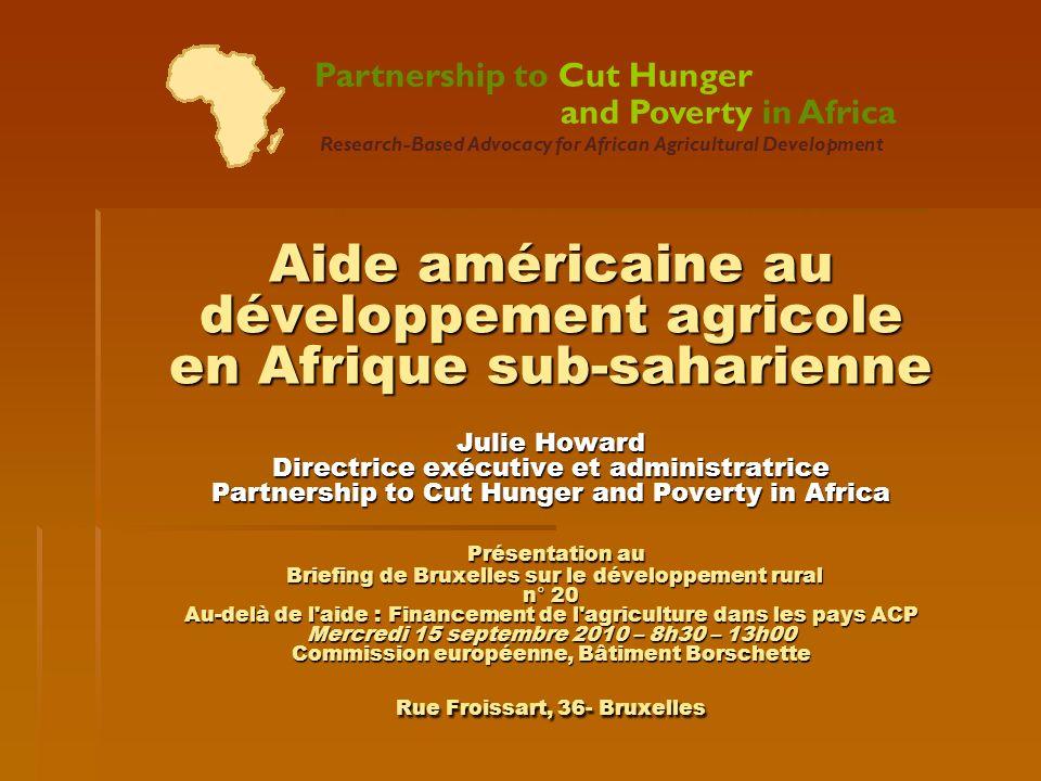 Aide américaine au développement agricole en Afrique sub-saharienne Julie Howard Directrice exécutive et administratrice Partnership to Cut Hunger and