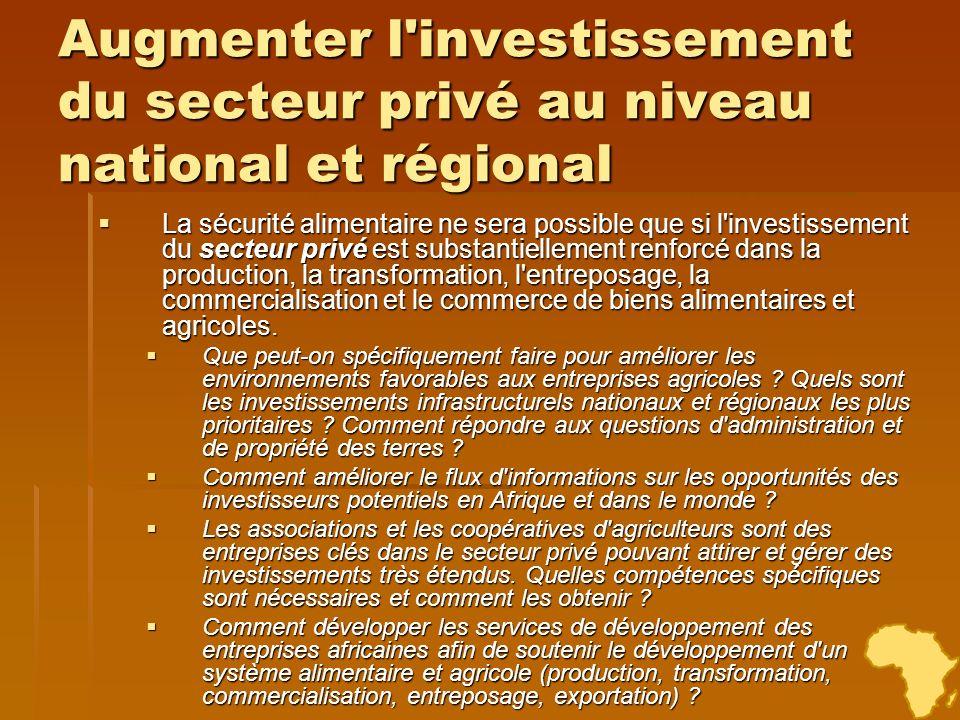 Augmenter l'investissement du secteur privé au niveau national et régional La sécurité alimentaire ne sera possible que si l'investissement du secteur