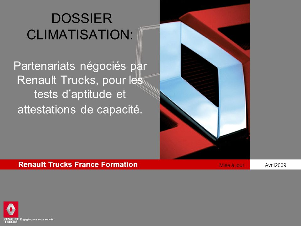 Mise à jour Avril2009 Renault Trucks France Formation DOSSIER CLIMATISATION: Partenariats négociés par Renault Trucks, pour les tests daptitude et att