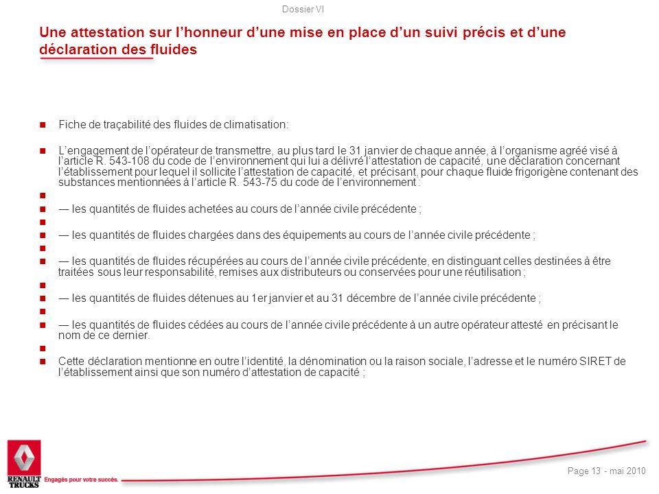 Dossier VI Page 13 - mai 2010 Une attestation sur lhonneur dune mise en place dun suivi précis et dune déclaration des fluides n Fiche de traçabilité