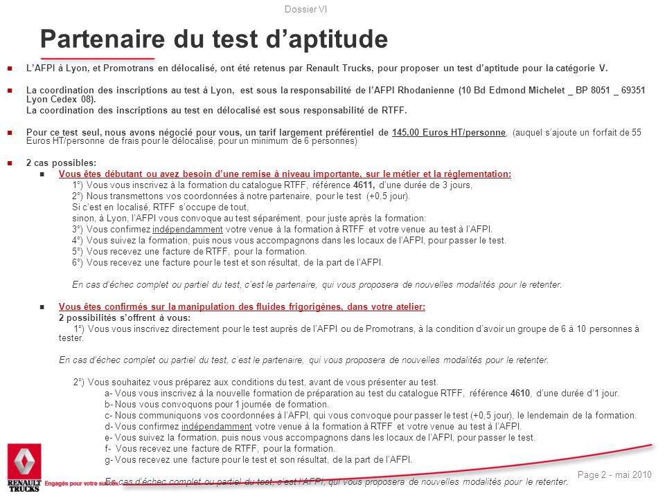 Dossier VI Page 2 - mai 2010 Partenaire du test daptitude n LAFPI à Lyon, et Promotrans en délocalisé, ont été retenus par Renault Trucks, pour propos