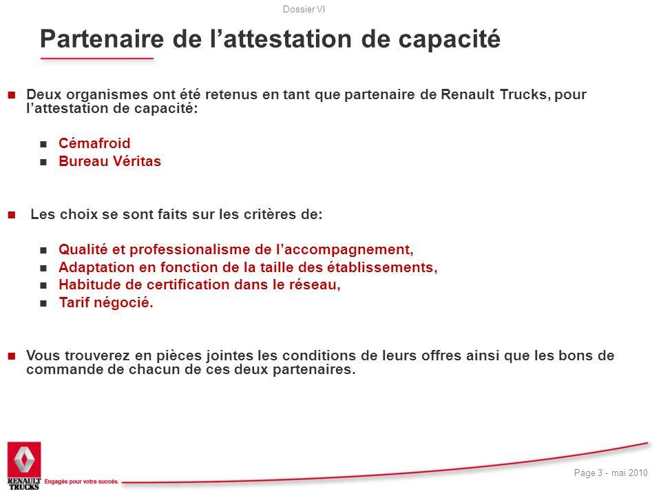 Dossier VI Page 3 - mai 2010 Partenaire de lattestation de capacité n Deux organismes ont été retenus en tant que partenaire de Renault Trucks, pour l