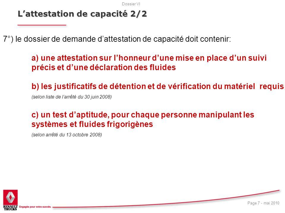 Dossier VI Page 7 - mai 2010 18 Lattestation de capacité 2/2 7°) le dossier de demande dattestation de capacité doit contenir: a) une attestation sur