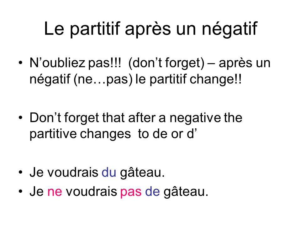 Le partitif après un négatif Noubliez pas!!! (dont forget) – après un négatif (ne…pas) le partitif change!! Dont forget that after a negative the part