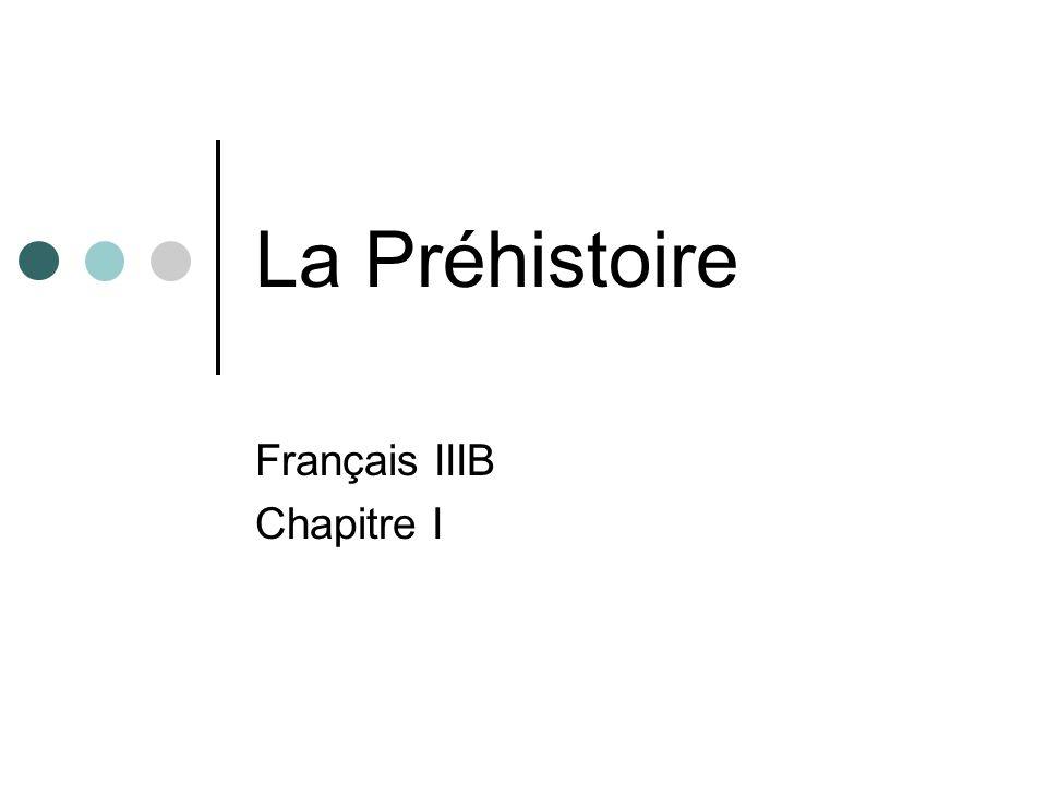 La Préhistoire Français IIIB Chapitre I