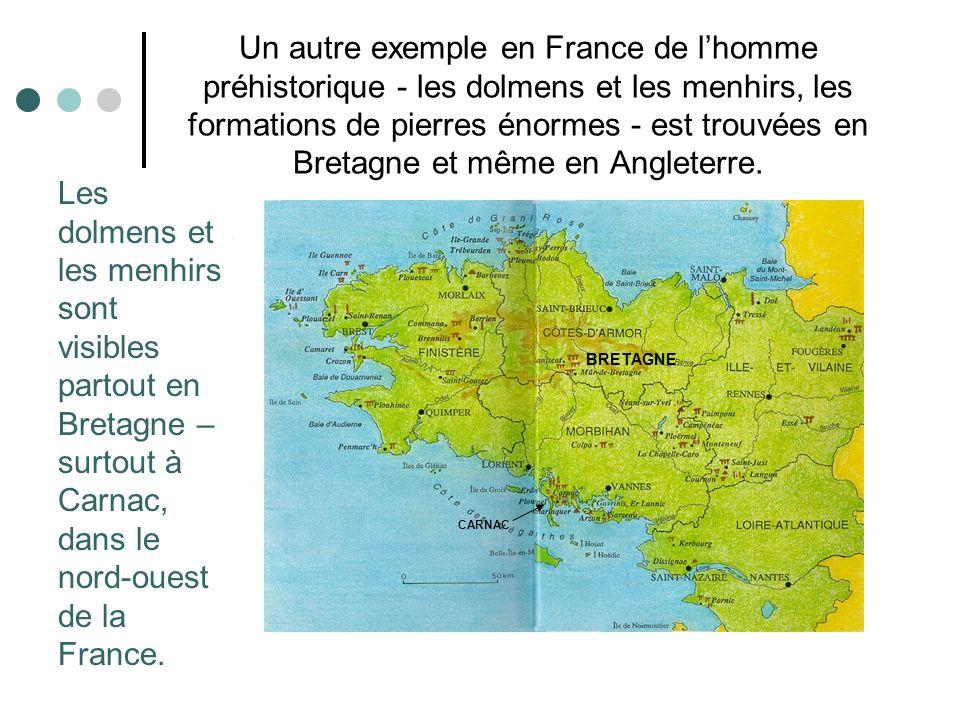 Un autre exemple en France de lhomme préhistorique - les dolmens et les menhirs, les formations de pierres énormes - est trouvées en Bretagne et même