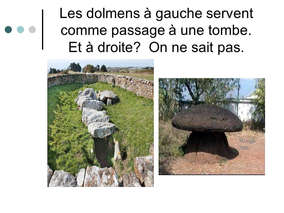 Les dolmens à gauche servent comme passage à une tombe. Et à droite? On ne sait pas.