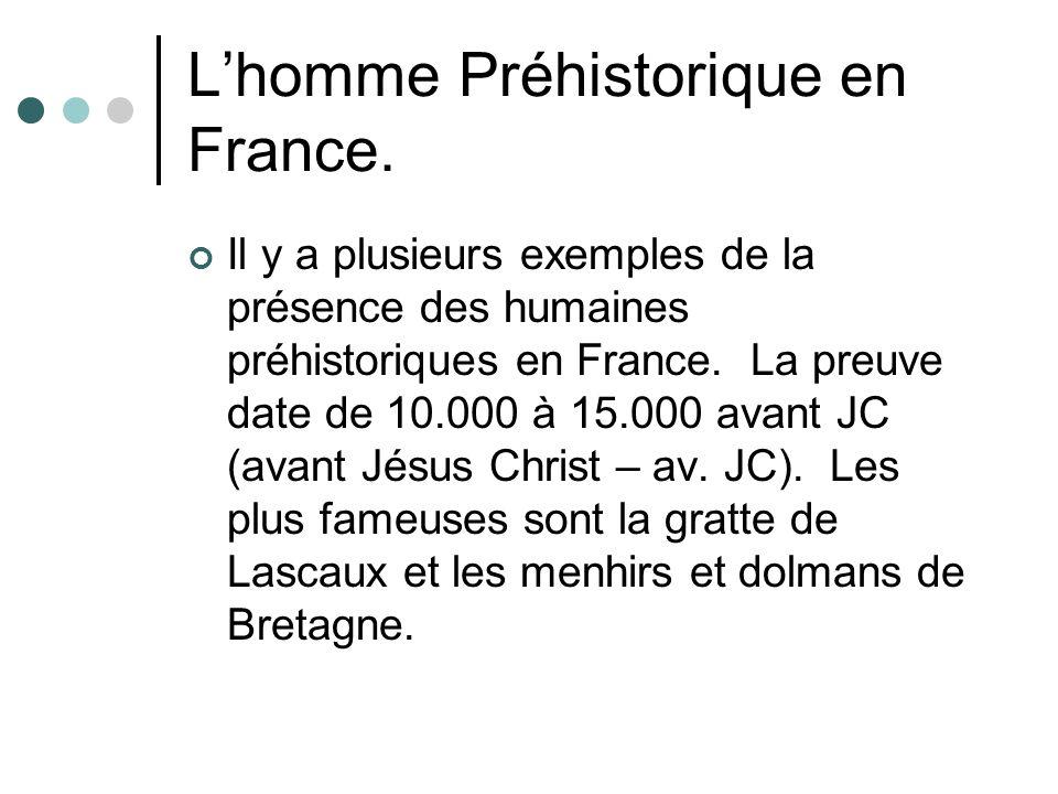 Lhomme Préhistorique en France. Il y a plusieurs exemples de la présence des humaines préhistoriques en France. La preuve date de 10.000 à 15.000 avan