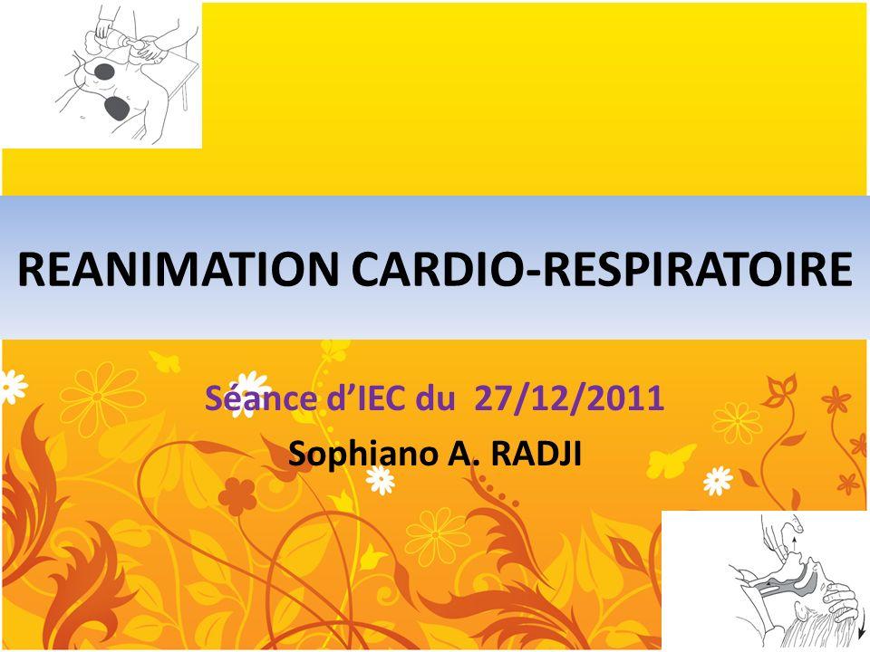 REANIMATION CARDIO-RESPIRATOIRE Séance dIEC du 27/12/2011 Sophiano A. RADJI
