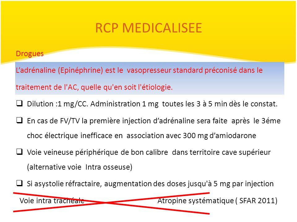 RCP MEDICALISEE Drogues Ladrénaline (Epinéphrine) est le vasopresseur standard préconisé dans le traitement de l'AC, quelle qu'en soit l'étiologie. Di