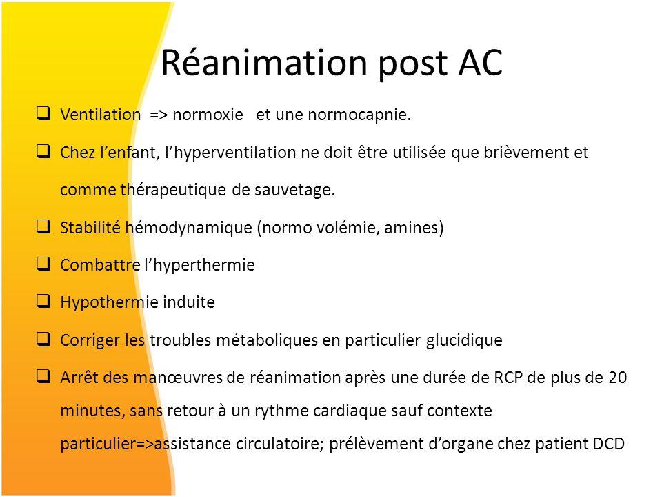 Réanimation post AC Ventilation => normoxie et une normocapnie. Chez lenfant, lhyperventilation ne doit être utilisée que brièvement et comme thérapeu