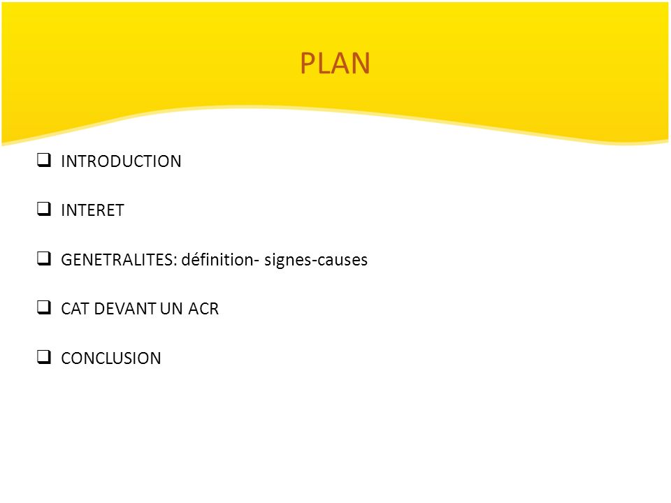PLAN INTRODUCTION INTERET GENETRALITES: définition- signes-causes CAT DEVANT UN ACR CONCLUSION