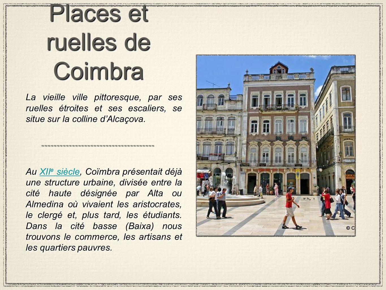 Places et ruelles de Coimbra La vieille ville pittoresque, par ses ruelles étroites et ses escaliers, se situe sur la colline dAlcaçova. Au XII e sièc
