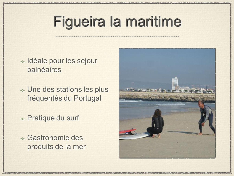 Figueira la maritime Idéale pour les séjour balnéaires Une des stations les plus fréquentés du Portugal Pratique du surf Gastronomie des produits de l
