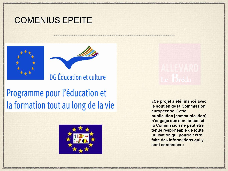 COMENIUS EPEITE «Ce projet a été financé avec le soutien de la Commission européenne. Cette publication [communication] n'engage que son auteur, et la