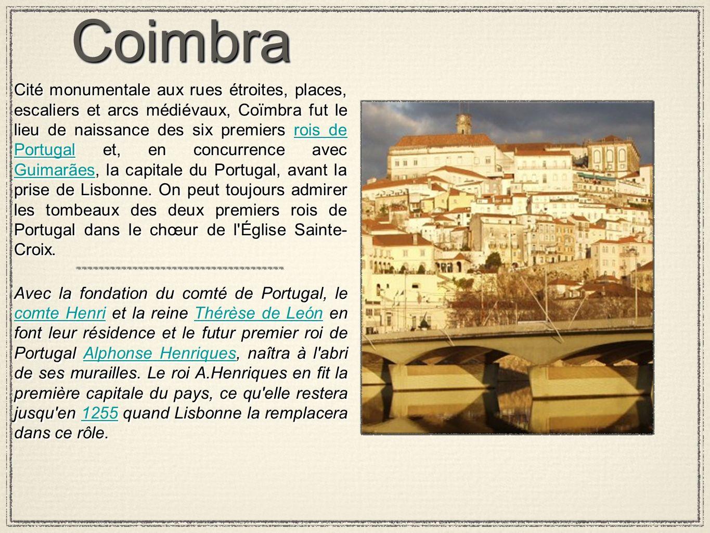 CoimbraCoimbra Cité monumentale aux rues étroites, places, escaliers et arcs médiévaux, Coïmbra fut le lieu de naissance des six premiers rois de Port