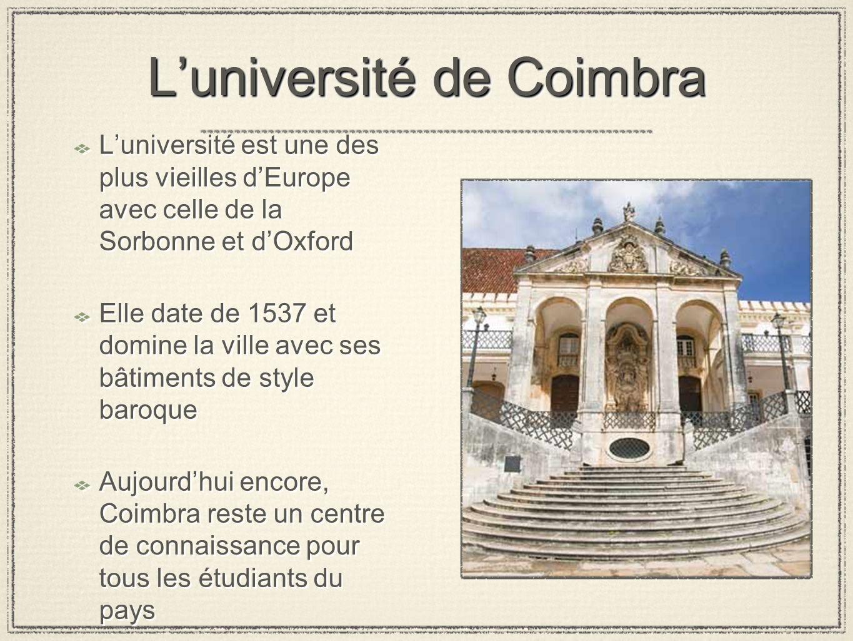 Luniversité de Coimbra Luniversité est une des plus vieilles dEurope avec celle de la Sorbonne et dOxford Elle date de 1537 et domine la ville avec se
