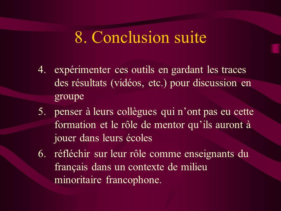 8. Conclusion suite 4. expérimenter ces outils en gardant les traces des résultats (vidéos, etc.) pour discussion en groupe 5. penser à leurs collègue