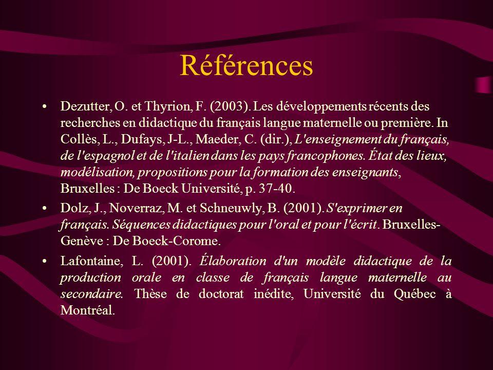 Références Dezutter, O. et Thyrion, F. (2003). Les développements récents des recherches en didactique du français langue maternelle ou première. In C