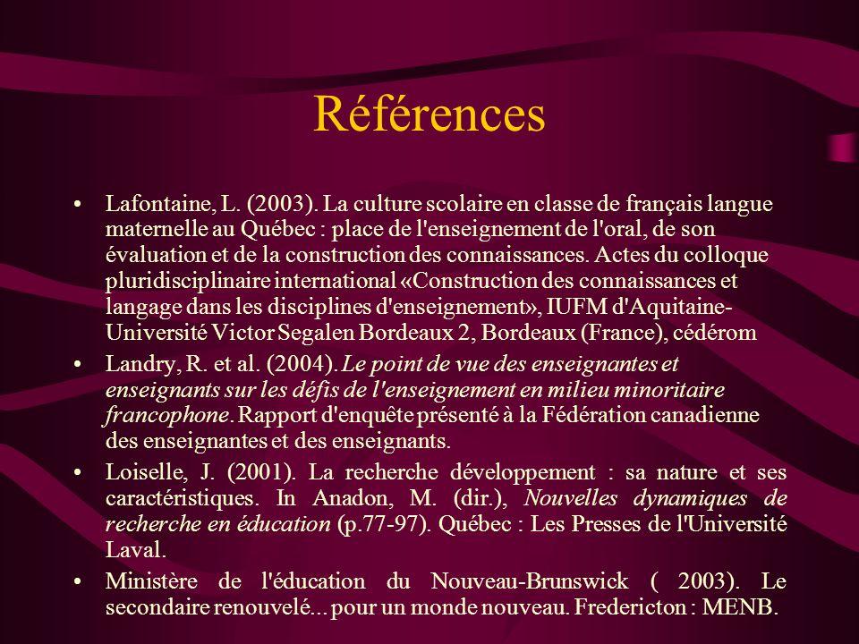 Références Lafontaine, L. (2003). La culture scolaire en classe de français langue maternelle au Québec : place de l'enseignement de l'oral, de son év