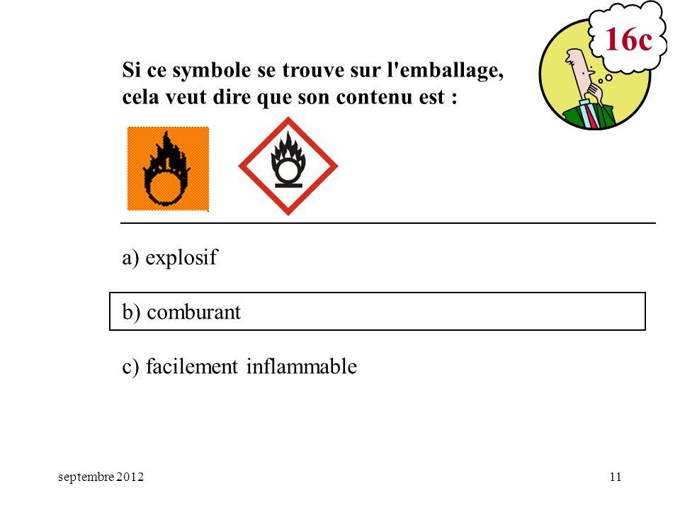 septembre 201211 a) explosif b) comburant c) facilement inflammable 16c Si ce symbole se trouve sur l'emballage, cela veut dire que son contenu est :
