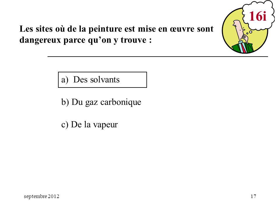 septembre 201217 a) Des solvants b) Du gaz carbonique c) De la vapeur 16i Les sites où de la peinture est mise en œuvre sont dangereux parce quon y tr