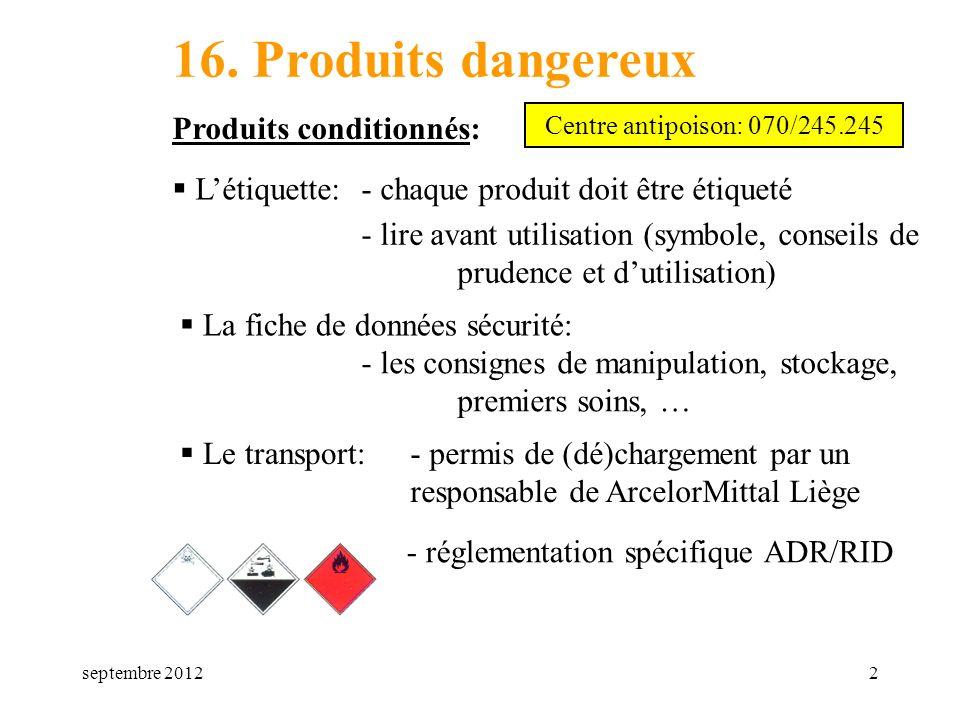 septembre 20122 16. Produits dangereux Produits conditionnés: Létiquette: Centre antipoison: 070/245.245 La fiche de données sécurité: Le transport: -