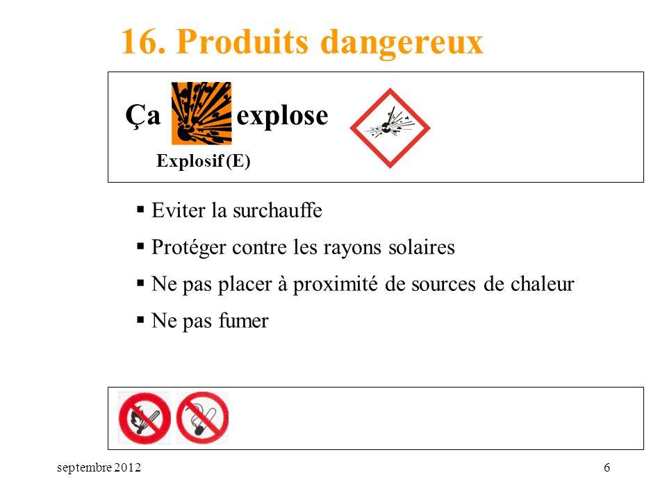 septembre 20126 16. Produits dangereux Eviter la surchauffe Explosif (E) Ça explose Protéger contre les rayons solaires Ne pas placer à proximité de s