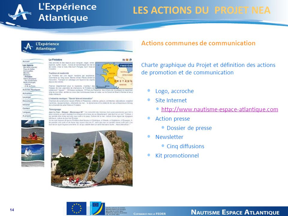 LES ACTIONS DU PROJET NEA 14 Actions communes de communication Charte graphique du Projet et définition des actions de promotion et de communication Logo, accroche Site Internet   Action presse Dossier de presse Newsletter Cinq diffusions Kit promotionnel