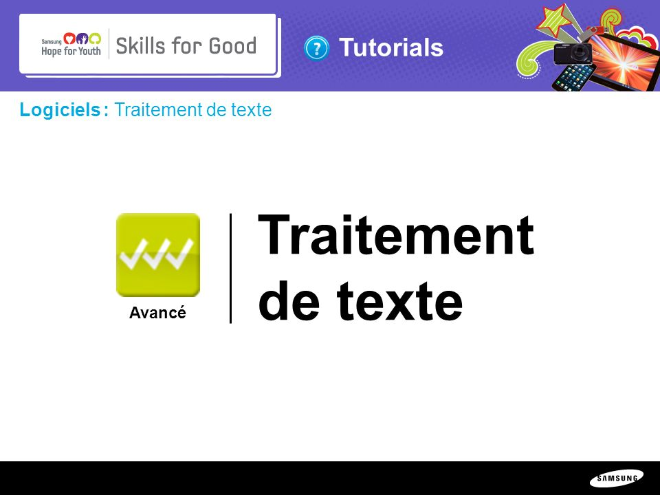 Copyright ©: 1995-2011 SAMSUNG & Samsung Hope for Youth. All rights reserved Tutorials Logiciels : Traitement de texte Traitement de texte Avancé