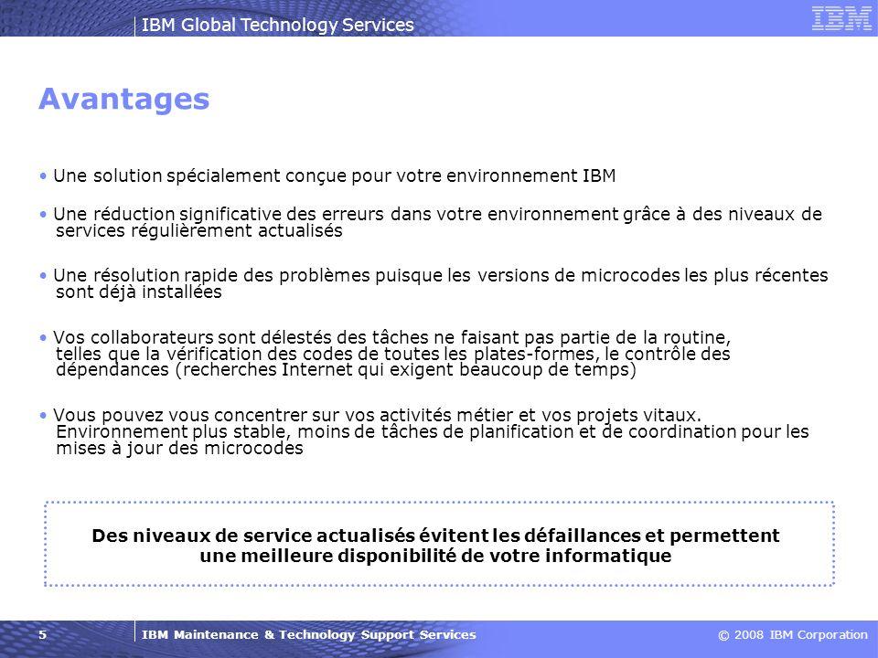 IBM Maintenance & Technology Support Services© 2008 IBM Corporation IBM Global Technology Services 6 Différences entre les prestations TMS d IBM et celles d un partenaire externe Informations d ordre générale et mises à jour standard, obtenues par Internet En règle générale, mises à jour réactives en cas de défaillance Prise en compte de systèmes individuels Dépendant de ses propres expériences limités puisqu il n a pas d accès aux bases de connaissances et aux structures de support internationales d IBM Approche globale prenant en compte l ensemble de l environnement Analyse et mise à jour proactive des microcodes Prise en compte des dépendances au sein de l environnement informatique Source d information : RETAIN (base de connaissances et de gestion de problèmes mondiale) Niveaux les plus récents des microcodes (laboratoires) Informations les plus actuelles concernant les défaillances connues et les niveaux les plus stables Expérience approfondie dans le domaine d installations complexes Structure de support mondiale Partenaire Externe