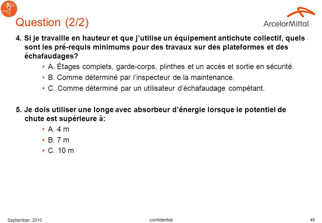 confidential September, 2010 47 Questions (1/2) 1. Lors de travaux en hauteur, à partir de quelle hauteur dois-je utiliser des protections anti-chutes