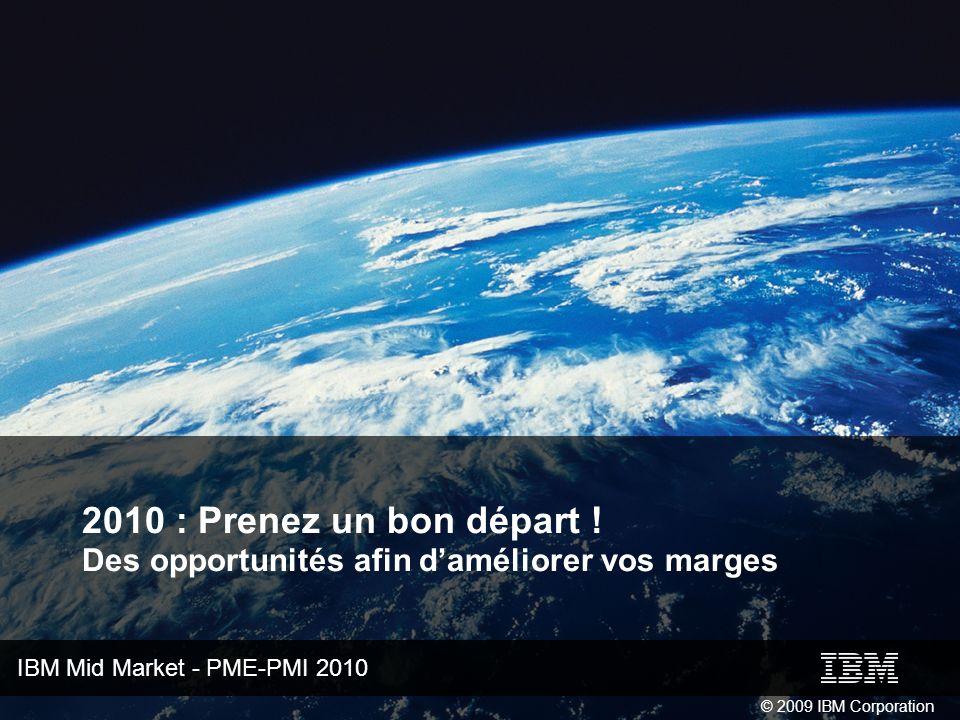 IBM Mid Market - PME-PMI 2010 © 2009 IBM Corporation 2010 : Prenez un bon départ .
