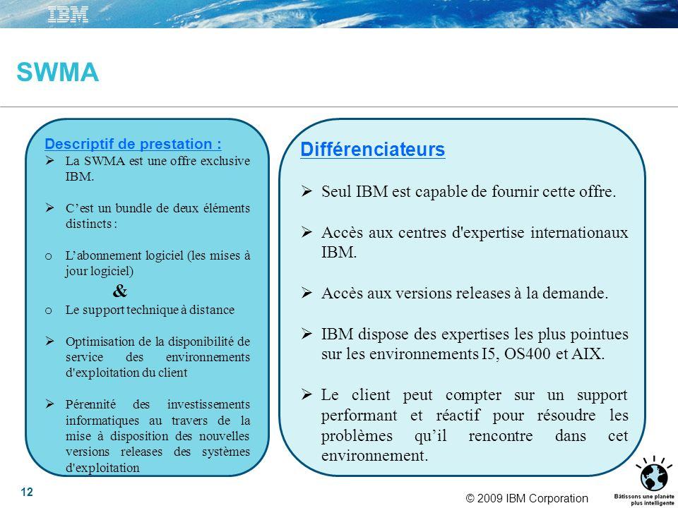 © 2009 IBM Corporation 12 SWMA Descriptif de prestation : La SWMA est une offre exclusive IBM.