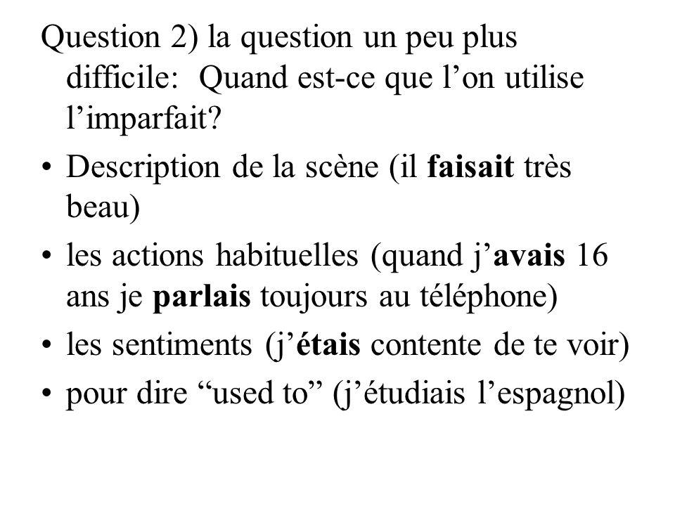 Question 2) la question un peu plus difficile: Quand est-ce que lon utilise limparfait? Description de la scène (il faisait très beau) les actions hab