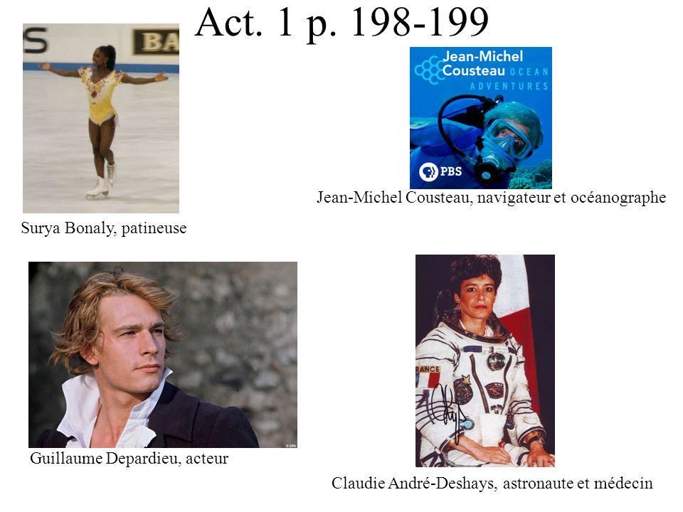 Act. 1 p. 198-199 Surya Bonaly, patineuse Claudie André-Deshays, astronaute et médecin Guillaume Depardieu, acteur Jean-Michel Cousteau, navigateur et