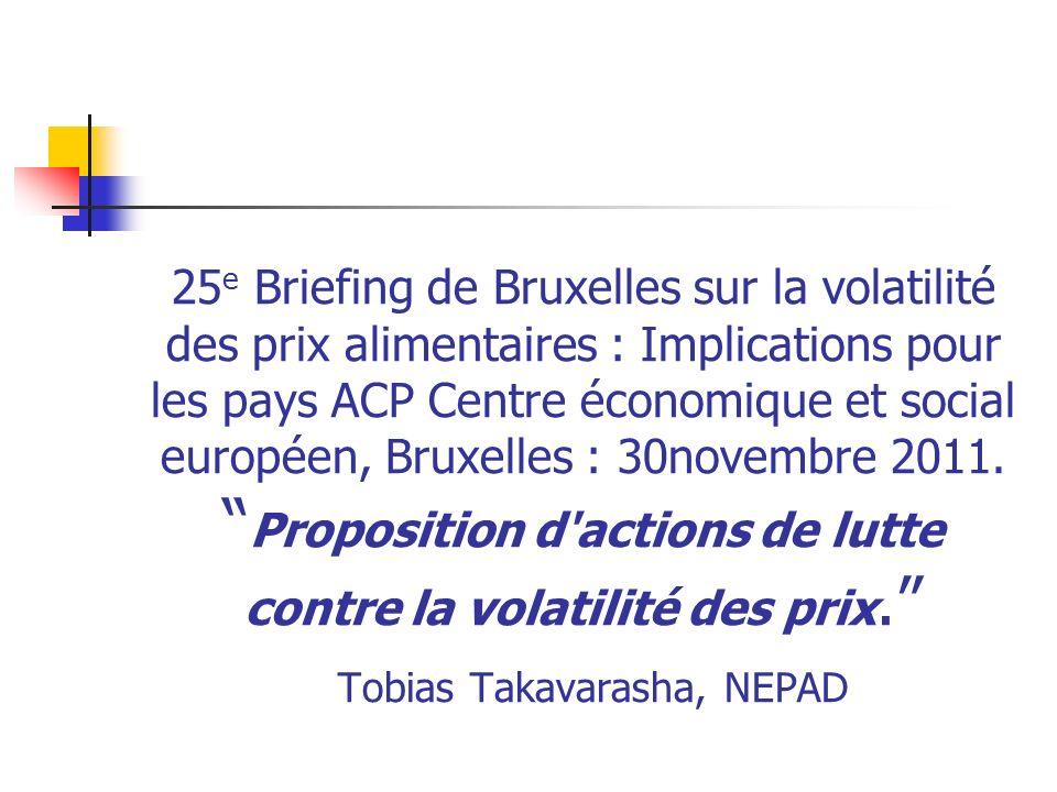 25 e Briefing de Bruxelles sur la volatilité des prix alimentaires : Implications pour les pays ACP Centre économique et social européen, Bruxelles : 30novembre 2011.