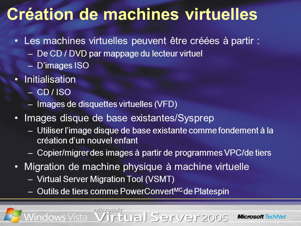 Création de machines virtuelles Les machines virtuelles peuvent être créées à partir : –De CD / DVD par mappage du lecteur virtuel –Dimages ISO Initia