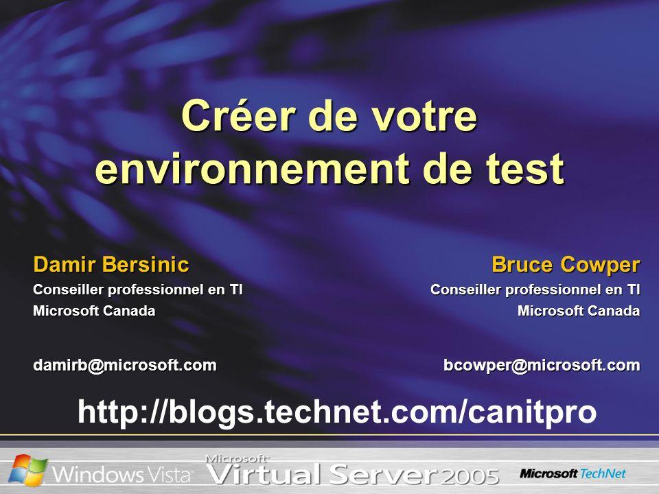 Créer de votre environnement de test Bruce Cowper Conseiller professionnel en TI Microsoft Canada bcowper@microsoft.com Damir Bersinic Conseiller prof