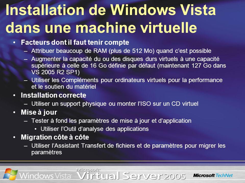 Installation de Windows Vista dans une machine virtuelle Facteurs dont il faut tenir compte –Attribuer beaucoup de RAM (plus de 512 Mo) quand cest pos