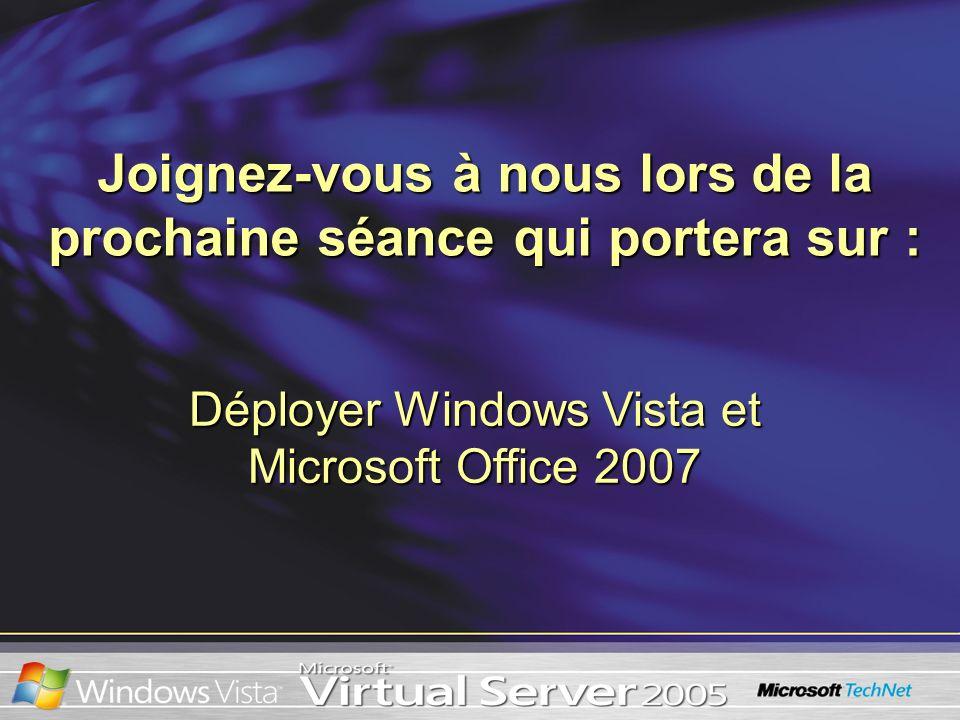 Joignez-vous à nous lors de la prochaine séance qui portera sur : Déployer Windows Vista et Microsoft Office 2007