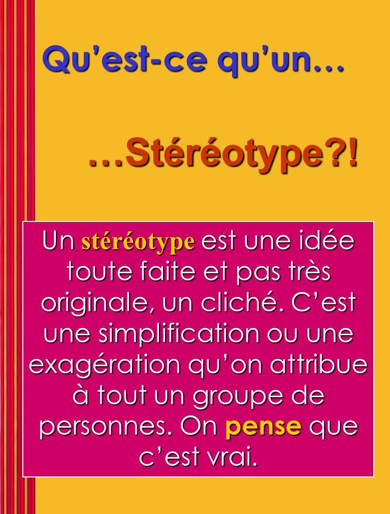 Quest-ce quun… …Stéréotype?! Un stéréotype est une idée toute faite et pas très originale, un cliché. Cest une simplification ou une exagération quon