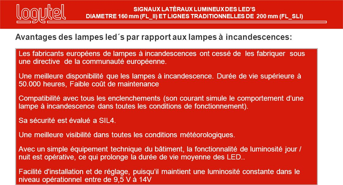 SECC- 22/02/2012 - P 12 Avantages des lampes led´s par rapport aux lampes à incandescences: Les fabricants européens de lampes à incandescences ont cessé de les fabriquer sous une directive de la communauté européenne.