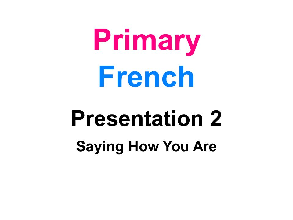 Primary French Presentation 2 Saying How You Are