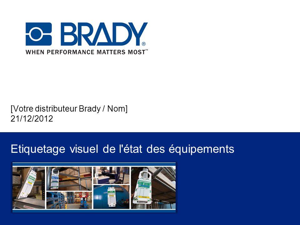 [Votre distributeur Brady / Nom] 21/12/2012 Etiquetage visuel de l'état des équipements