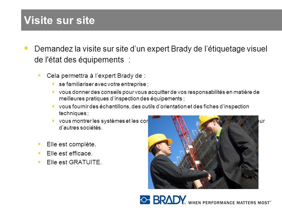Visite sur site Demandez la visite sur site dun expert Brady de létiquetage visuel de l'état des équipements : Cela permettra à lexpert Brady de : se