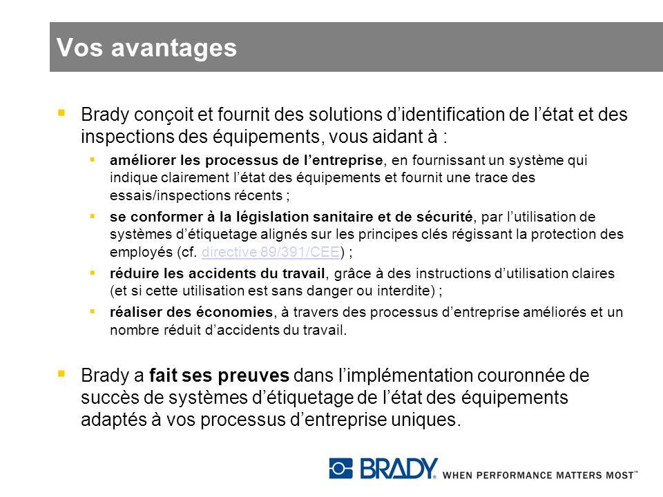Vos avantages Brady conçoit et fournit des solutions didentification de létat et des inspections des équipements, vous aidant à : améliorer les proces