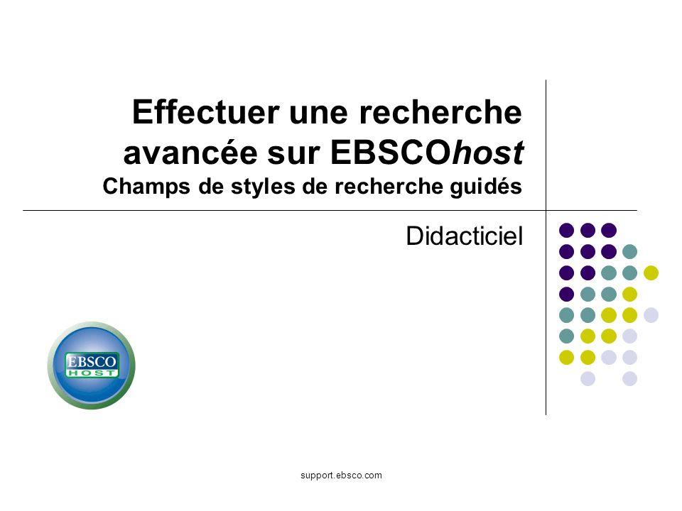 support.ebsco.com Didacticiel Effectuer une recherche avancée sur EBSCOhost Champs de styles de recherche guidés
